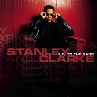 Stanley Clarke – 1, 2, To the Bass