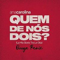 Ana Carolina – Quem De Nós Dois (La Mia Storia Tra Le Dita) (Dunga Remix)