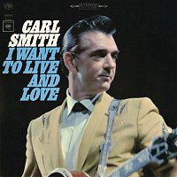 Carl Smith – I Want to Live and Love
