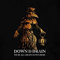 Down d Drain – We're all drain down here