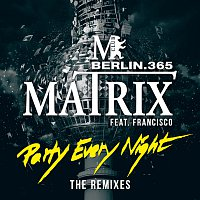 Matrix, Francisco – Party Every Night [The Remixes]