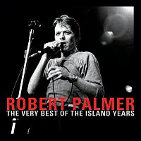 Robert Palmer – The Very Best Of The Island Years