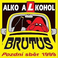 Brutus – Alko Alkohol/Pozdní sběr 1999