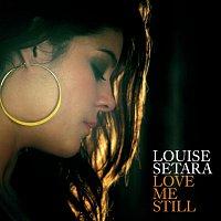 Louise Setara – Love Me Still