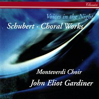 The Monteverdi Choir, John Eliot Gardiner – Schubert: Voices in the Night - Choral Works