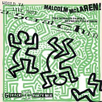 Malcolm McLaren, The World's Famous Supreme Team – Would Ya Like More Scratchin'