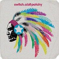 Switch – A Bit Patchy (Remixes)