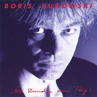 Boris Bukowski – 100 Stunden am Tag