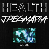 HEALTH, Jpegmafia – HATE YOU