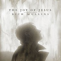 Rich Mullins, Matt Maher, Mac Powell, Ellie Holcomb – The Joy of Jesus (feat. Matt Maher, Mac Powell & Ellie Holcomb)