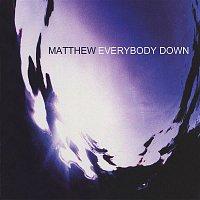 Matthew – Everybody Down