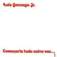 Luiz Gonzaga Jr. – Comecaria Tudo Outra Vez