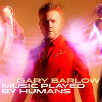 Gary Barlow – Music Played By Humans [Deluxe]