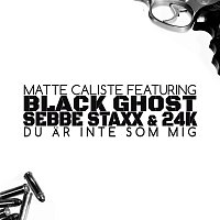 Matte Caliste, Black Ghost, Sebbe Staxx, 24K – Du ar inte som mig