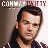 Conway Twitty – It's Only Make Believe/The MGM Years