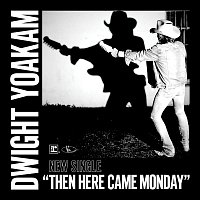 Dwight Yoakam – Then Here Came Monday