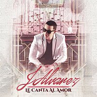 J. Alvarez – Le Canta Al Amor