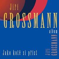 Jiří Grossmann – Album Jako kotě si příst