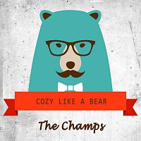 The Champs – Cozy Like A Bear