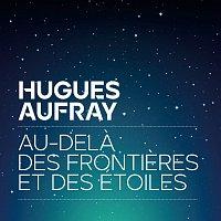 Hugues Aufray – Au-dela des frontieres et des étoiles