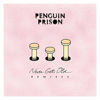 Penguin Prison – Never Gets Old Remix - EP