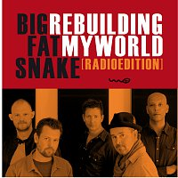 Big Fat Snake – Rebuilding My World [Radio Edit]