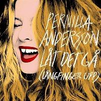 Pernilla Andersson – Lat det ga (langfinger upp)
