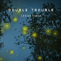 Lucas Vidal – Double Trouble