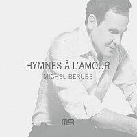 Michel Bérubé – Hymnes A L'Amour