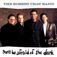 The Robert Cray Band – Don't Be Afraid Of The Dark