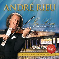 André Rieu – In Love With Maastricht - A Tribute To My Hometown