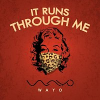 WAYO – It runs through me