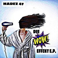 Hadez 47 – Die Wow! Effekt E.P.