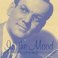 Glenn Miller, his Orchestra – In The Mood- The Definitive Glenn Miller Collection
