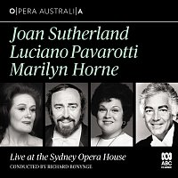 Dame Joan Sutherland, Luciano Pavarotti, Marilyn Horne, Richard Bonynge – Live at the Sydney Opera House [Live]