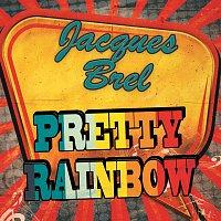 Jacques Brel – Pretty Rainbow
