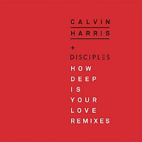 Calvin Harris, Disciples – How Deep Is Your Love (Remixes)