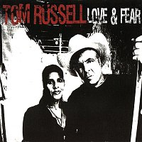 Tom Russell – Love & Fear