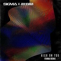 Sigma, John Newman – High On You [FOAMA Remix]