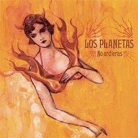 Los Planetas – No Ardieras