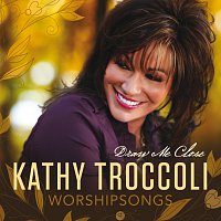 Kathy Troccoli – Worshipsongs: Draw Me Close