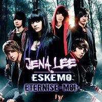 Jena Lee, Eskemo – Eternise-Moi