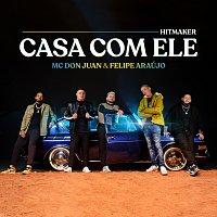 HITMAKER, MC Don Juan, Felipe Araújo – Casa Com Ele