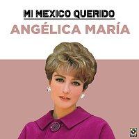 Angélica María – Mi Mexico Querido