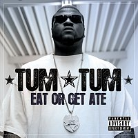 Tum Tum – Eat Or Get Ate