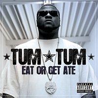 Tum Tum – Eat Or Get Ate