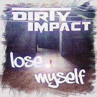 Dirty Impact – Lose myself