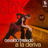 Osvaldo Fresedo – Tango Classics 337: A la Deriva (Historical Recordings)