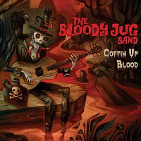 The Bloody Jug Band – Coffin Up Blood