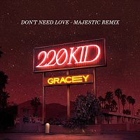 220 KID, GRACEY – Don't Need Love [Majestic Remix]